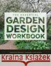 The Essential Garden Design Workbook: Completely Revised and Expanded Third Edition Rosemary Alexander Rachel Myers 9781604696615 Timber Press (OR)