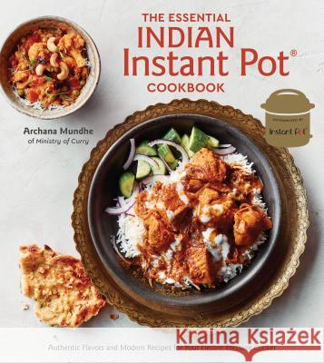 The Essential Indian Instant Pot Cookbook: Authentic Flavors and Modern Recipes for Your Electric Pressure Cooker Archana Mundhe 9780399582639 Ten Speed Press - książka