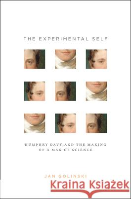 The Experimental Self: Humphry Davy and the Making of a Man of Science Jan Golinski 9780226351360 University of Chicago Press - książka