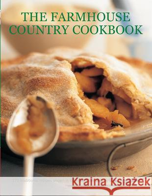The Farmhouse Country Cookbook: 170 Traditional Recipes Shown in 580 Evocative Step-By-Step Photographs Sarah Banbery 9781781460382 Southwater Publishing - książka