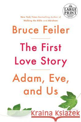 The First Love Story: Adam, Eve and Us Bruce Feiler 9781524756215 Random House Large Print Publishing - książka