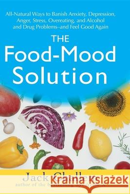 The Food-Mood Solution: All-Natural Ways to Banish Anxiety, Depression, Anger, Stress, Overeating, and Alcohol and Drug Problems--And Feel Goo Jack Challem 9780470228777  - książka