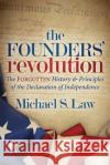 The Founders' Revolution: The Forgotten History and Principles of the Declaration of Independence Michael S. Law 9781683505853 Morgan James Publishing