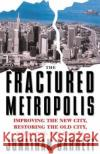 The Fractured Metropolis: Improving the New City, Restoring the Old City, Reshaping the Region Jonathan Barnett 9780064302227 HarperCollins Publishers