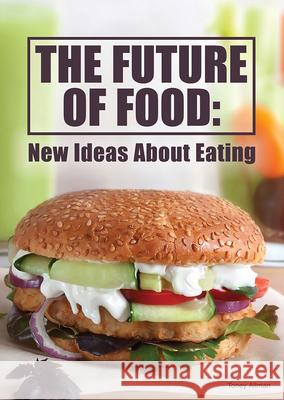 The Future of Food: New Ideas about Eating Toney Allman 9781682829271 Referencepoint Press - książka