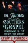 The Gaithers and Southern Gospel: Homecoming in the Twenty-First Century Ryan P. Harper 9781496810908 University Press of Mississippi