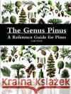 The Genus Pinus: A Reference Guide for Pines Leslie Powell 9781365157172 Lulu.com