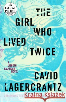 The Girl Who Lived Twice: A Lisbeth Salander Novel, Continuing Stieg Larsson's Millennium Series Lagercrantz, David 9780593168134  - książka