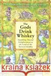The Gods Drink Whiskey: Stumbling Toward Enlightenment in the Land of the Tattered Buddha Stephen T. Asma 9780060834500 HarperOne