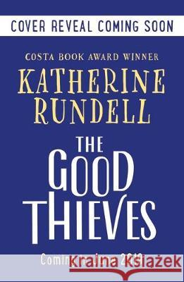 The Good Thieves Katherine Rundell   9781408854891 Bloomsbury Childrens Books - książka
