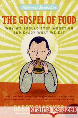 The Gospel of Food: Why We Should Stop Worrying and Enjoy What We Eat  9780060501228 Harper Perennial - książka
