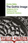 The Gothic Image: Religious Art in France of the Thirteenth Century Emile Male Dora Nussey 9780064300322 HarperCollins Publishers