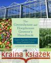 The Greenhouse and Hoophouse Grower's Handbook: Organic Vegetable Production Using Protected Culture Andrew Mefferd 9781603586375 Chelsea Green Publishing Company