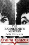 The Hammersmith Murders Amy Delaney 9781973786016 Createspace Independent Publishing Platform