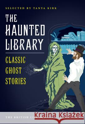 The Haunted Library: Classic Ghost Stories Tanya Kirk 9780712356046 British Library - książka