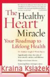 The Healthy Heart Miracle: Your Roadmap to Lifelong Health Gabe Mirkin Diana Mirkin 9780060084486 HarperResource