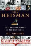 The Heisman: Great American Stories of the Men Who Won Bill Pennington 9780060554729 ReganBooks