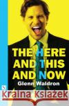 The Here and This and Now Glenn Waldron   9781848426474 Nick Hern Books