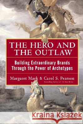 The Hero and the Outlaw: Building Extraordinary Brands Through the Power of Archetypes Margaret Mark Carol S. Pearson Carol S. Pearson 9780071364157 McGraw-Hill Companies - książka