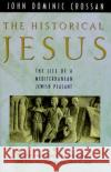 The Historical Jesus: The Life of a Mediterranean Jewish Peasa John Dominic Crossan 9780060616298 HarperOne