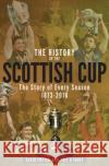 The History of the Scottish Cup: The Story of Every Season 1873-2016 Phil Hulme Davd Potter  9781785312144 Pitch Publishing Ltd
