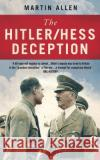 The Hitler/Hess Deception: British Intelligences Best-Kept Secret of the Second World War