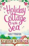The Holiday Cottage by the Sea Holly Martin 9780751577204 Little, Brown Book Group