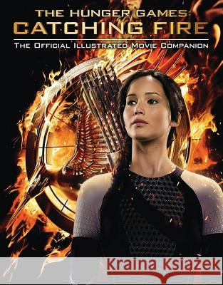 The Hunger Games: Catching Fire: The Official Illustrated Movie Companion Suzanne Collins 9780545599337  - książka