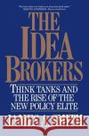 The Idea Brokers: Think Tanks and the Rise of the New Policy Elite James Allen Smith 9780029295557 Free Press