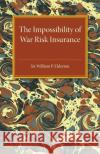 The Impossibility of War Risk Insurance: A Paper Read Before the Insurance Institute of London on 15th March 1938 William P. Elderton 9781316633281 Cambridge University Press