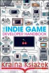The Indie Game Developer Handbook Richard Hill-Whittall 9781138828421 Focal Press