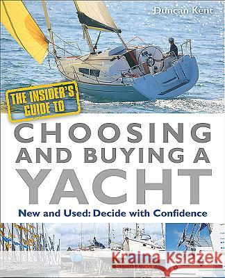 The Insider's Guide to Choosing & Buying a Yacht : Expert Advice to Help You Choose the Perfect Yacht Duncan Kent   9780470972694  - książka