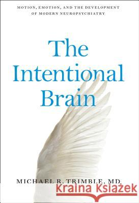 The Intentional Brain: Motion, Emotion, and the Development of Modern Neuropsychiatry Trimble, Michael R. 9781421419497 John Wiley & Sons - książka