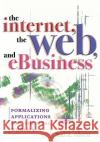 The Internet, the Web, and Ebusiness: Formalizing Applications for the Real World Kai A. Olsen 9780810851672 Scarecrow Press, Inc.