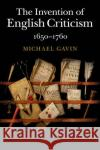 The Invention of English Criticism: 1650-1760 Michael Gavin 9781107498525 Cambridge University Press