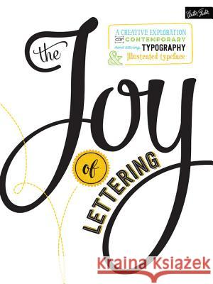 The Joy of Lettering: A Creative Exploration of Contemporary Hand Lettering, Typography & Illustrated Typeface Gabri KirKendall Jaclyn Escalera 9781633221369 Walter Foster Publishing - książka