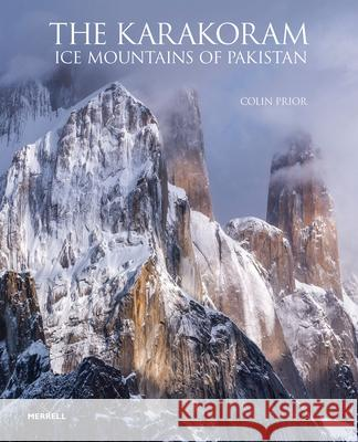 The Karakoram: Ice Mountains of Pakistan Colin Prior 9781858946870 Merrell - książka