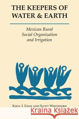 The Keepers of Water and Earth: Mexican Rural Social Organization and Irrigation Kjell I. Enge Scott Whiteford 9780292753976 University of Texas Press - książka