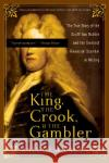The King, the Crook, and the Gambler: The True Story of the South Sea Bubble and the Greatest Financial Scandal in History Malcolm Balen 9780007161782 Harper Perennial