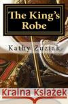 The King's Robe: An Allegory of the Fall and Restoration of Man Kathy Zuziak 9781543196535 Createspace Independent Publishing Platform