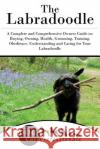 The Labradoodle: A Complete and Comprehensive Owners Guide To: Buying, Owning, Health, Grooming, Training, Obedience, Understanding and Dog Car 9781542853644 Createspace Independent Publishing Platform
