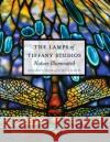 The Lamps of Tiffany Studios : Nature Illuminated Margaret K. Hofer Colin Cooke Rebecca Klassen 9780847849413 Skira Rizzoli