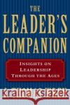 The Leader's Companion: Insights on Leadership Through the Ages J. Thomas Wren 9780028740911 Free Press