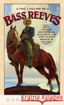 The Legend of Bass Reeves: Being the True and Fictional Account of the Most Valiant Marshal in the West Gary Paulsen 9780553494297 Laurel-Leaf Books - książka