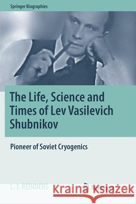 The Life, Science and Times of Lev Vasilevich Shubnikov : Pioneer of Soviet Cryogenics L. J. Reinders 9783030101565 Springer - książka