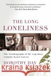 The Long Loneliness: The Autobiography of the Legendary Catholic Social Activist Dorothy Day Daniel Berrigan 9780060617516 HarperOne