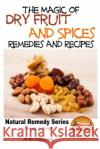 The Magic of Dry Fruit and Spices with Healthy Remedies and Tasty Recipes