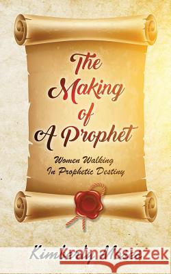 The Making Of A Prophet: Women Walking In Prophetic Destiny Kimberly Moses Kimberly Hargraves 9781946756541 Rejoice Essential Publishing - książka