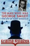 The Man Who Was George Smiley: The Life of John Bingham  9781785902970 Biteback Publishing