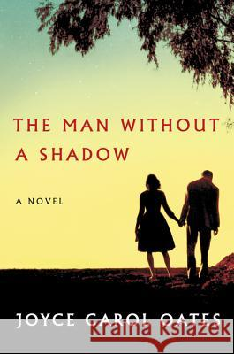 The Man Without a Shadow Joyce Carol Oates 9780062416100 Ecco Press - książka